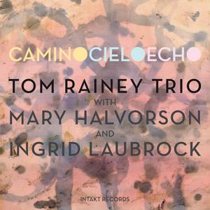 Reviews: TOM RAINEY TRIO FEAT  MARY HALVORSON AND INGRID LAUBROCK
