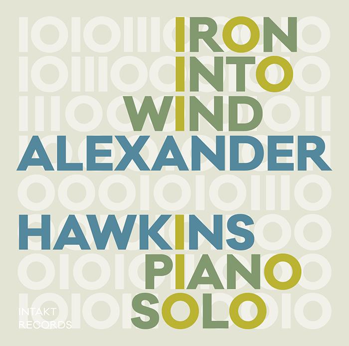 INTAKT RECORDS  Alexander Hawkins  Iron into the Wind  Piano